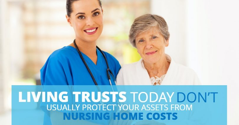 LIVING TRUSTS TODAY DON'T USUALLY PROTECT YOUR ASSETS FROM NURSING HOME COSTS-PriceLawFirm